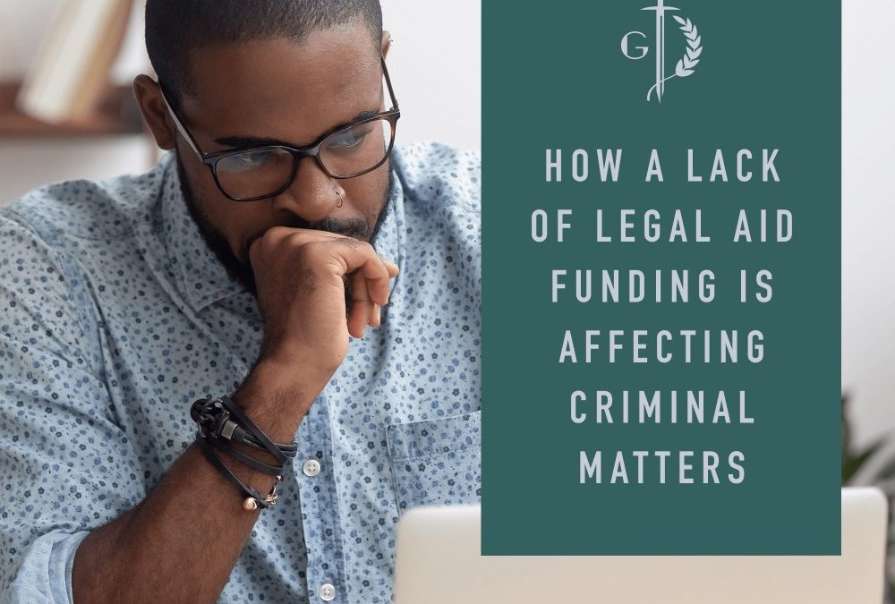 How a lack of Legal Aid funding is affecting criminal matters